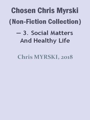 cover image of Chosen Chris Myrski (Non-Fiction Collection) — 3. Social Matters and Healthy Life