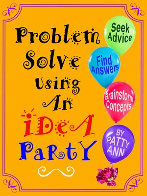 cover image of Problem Solve Using an iDeA PaRtY *Seek Advice *Find Answers *Brainstorm