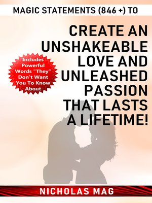 cover image of Magic Statements (846 +) to Create an Unshakeable LOVE and Unleashed PASSION that Lasts a Lifetime!