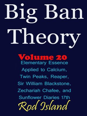 cover image of Elementary Essence Applied to Calcium, Twin Peaks, Reaper, Sir William Blackstone, Zechariah Chafee, and Sunflower Diaries 17th, Volume 20