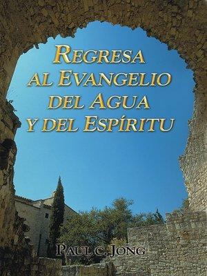 cover image of Regresa al evangelio del agua y del Espíritu