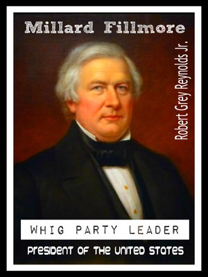 cover image of Millard Fillmore Whig Party Leader President of the United States