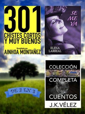 cover image of 301 Chistes Cortos y Muy Buenos + Se me va + Colección Completa Cuentos. De 3 en 3