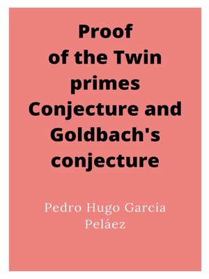 cover image of Proof of the Twin primes Conjecture and Goldbach's conjecture