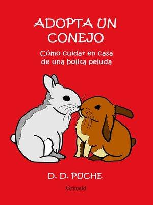 cover image of Adopta un conejo. Cómo cuidar en casa de una bolita peluda