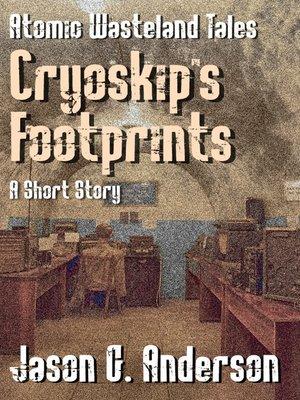 cover image of Cryoskip's Footprints (short story--Atomic Wasteland Tales)