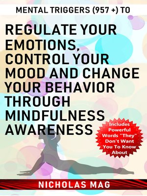 cover image of Mental Triggers (957 +) to Regulate Your Emotions, Control Your Mood and Change Your Behavior Through Mindfulness Awareness