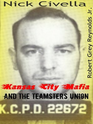 cover image of Nick Civella the Kansas City Mafia and the Teamsters Union