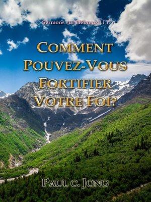 cover image of Sermons sur la Hébreux (I)--Comment pouvez-vous fortifier votre foi?