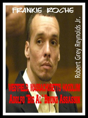 "cover image of Frankie Roche Westfield, Massachusetts Hoodlum Adolfo Big ""Al Bruno"" Assassin"