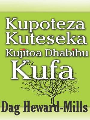 cover image of Kupoteza, Kuteseka, Kujitoa Dhabihu Na Kufa