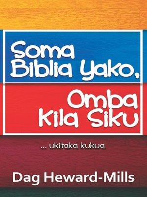 cover image of Soma Biblia Yako, Omba Kila Siku ...Ukitaka kukua
