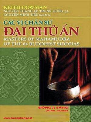cover image of Các vị chân sư đại thủ ấn.(Masters of Mahamudra of the Eighty-four Buddhist Siddhas)