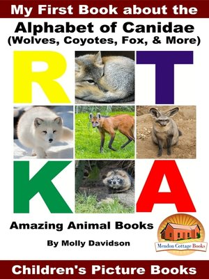 cover image of My First Book about the Alphabet of Canidae(Wolves, Coyotes, Fox, & More)--Amazing Animal Books--Children's Picture Books