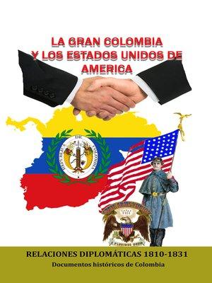cover image of La Gran Colombia y los Estados Unidos de América Relaciones Diplomáticas 1810-1831