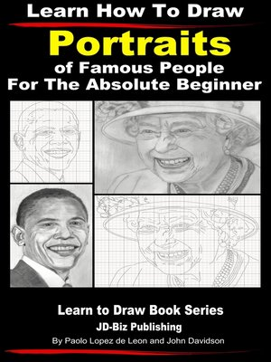 cover image of Learn How to Draw Portraits of Famous People in Pencil For the Absolute Beginner