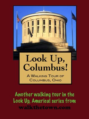 cover image of Look Up, Columbus! a Walking Tour of Columbus, Ohio