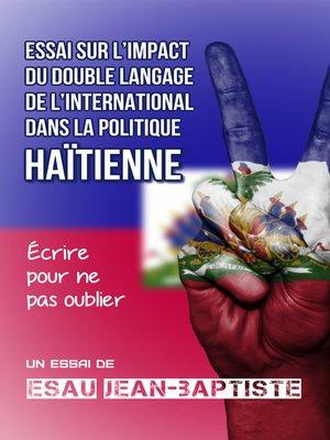 cover image of Essai sur l'impact du double langage de l'international dans la politique haïtienne