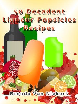 cover image of 50 Decadent Liqueur Popsicles Recipes