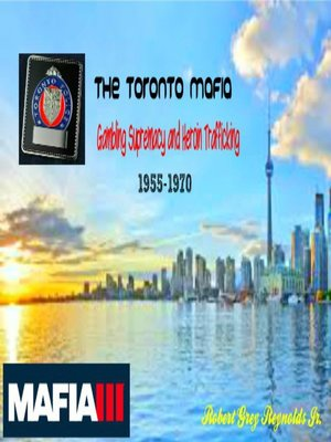 cover image of The Toronto Mafia Gambling Supremacy and Heroin Trafficking 1955-1970