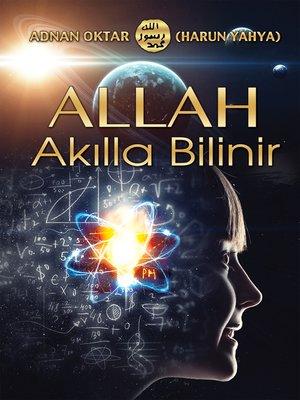 cover image of Allah Akılla Bilinir