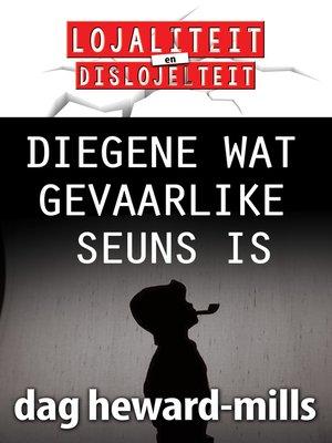 cover image of Diegene wat gevaarlike seuns is
