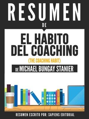 cover image of El Habito Del Coaching (The Coaching Habit)--Resumen Del Libro De Michael Bungay Stanier
