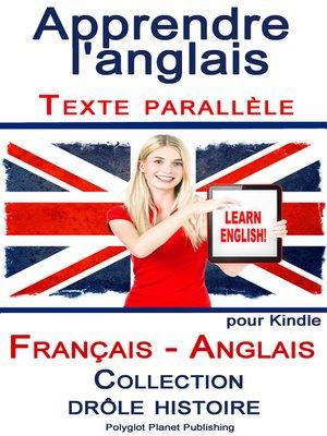 cover image of Apprendre l'anglais--Texte parallèle--Collection drôle histoire (Français--Anglais)
