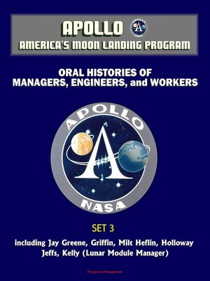 cover image of Apollo and America's Moon Landing Program--Oral Histories of Managers, Engineers, and Workers (Set 3)--including Jay Greene, Griffin, Milt Heflin, Holloway, Jeffs, Kelly (Lunar Module Manager)