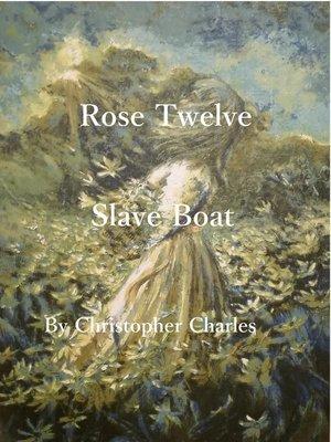 cover image of Rose Twelve Slave Boat
