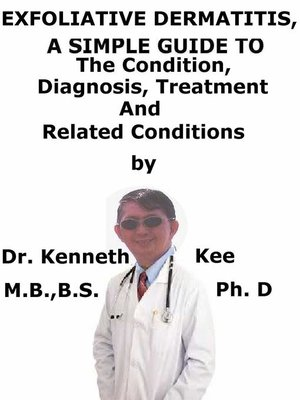 cover image of Exfoliative Dermatitis, (Erythroderma) a Simple Guide to the Condition, Diagnosis, Treatment and Related Conditions
