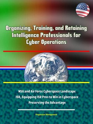 cover image of Organizing, Training, and Retaining Intelligence Professionals for Cyber Operations