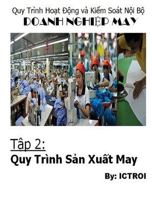 cover image of Quy Trình Hoạt Động Và Kiểm soát Nội Bộ Doanh Nghiệp May- Tập 2 Quy Trình Sản Xuất May