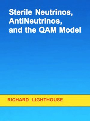 cover image of Sterile Neutrinos, AntiNeutrinos, and the QAM Model