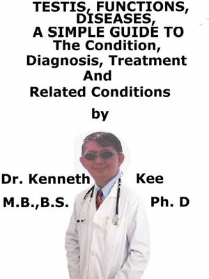 cover image of Testis, Function, Diseases, a Simple Guide to the Condition, Diagnosis, Treatment and Related Conditions