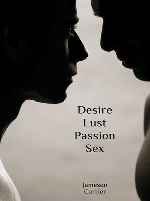 cover image of Desire, Lust, Passion, Sex