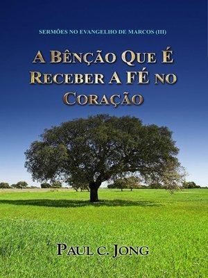 cover image of Sermões No Evangelho De Marcos (III)--A Bênção Que É Receber a Fé No Coração