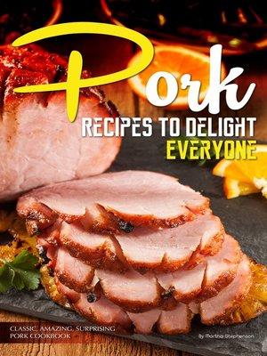 cover image of Pork Recipes to Delight Everyone