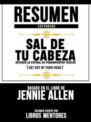 cover image of Resumen Extendido / Sal De Tu Cabeza