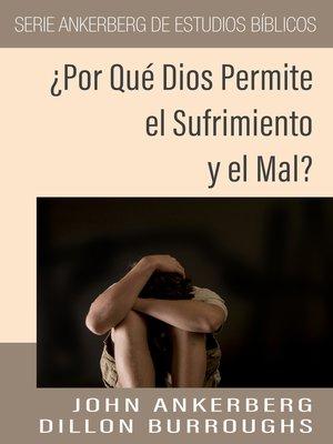 cover image of ¿Por Qué Dios Permite el Sufrimiento y el Mal?