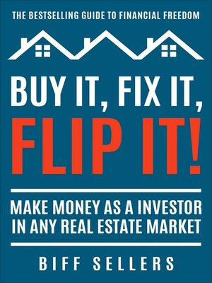 cover image of Buy It Flip It Fix It Make Money as a Investor in Any Real Estate Market Flipping Houses