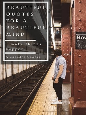 Beautiful Quotes For A Beautiful Mind By Alexandra Cooper