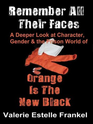 cover image of Remember All Their Faces a Deeper Look at Character, Gender and the Prison World of Orange Is the New Black