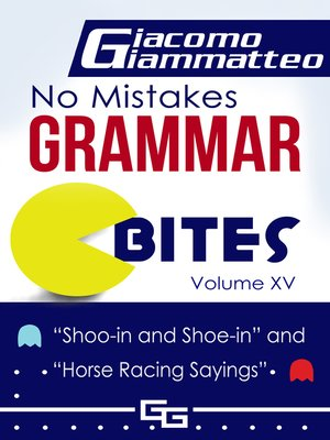 "cover image of No Mistakes Grammar Bites Volume XV, ""Shoo-in and Shoe-in"" and ""Horse Racing Sayings"""