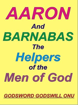 cover image of Aaron and Barnabas, the Helpers of the Men of God