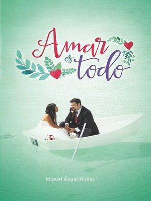 cover image of Amar es todo