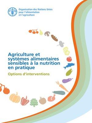 cover image of Agriculture et systemes alimentaires sensibles à la nutrition en pratique