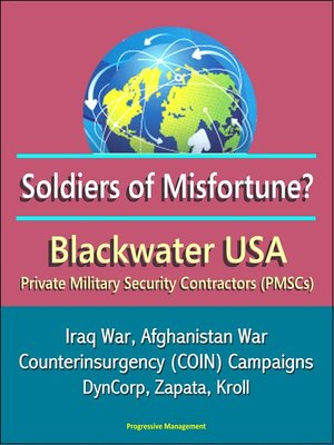 cover image of Soldiers of Misfortune? Blackwater USA, Private Military Security Contractors (PMSCs), Iraq War, Afghanistan War, Counterinsurgency (COIN) Campaigns, DynCorp, Zapata, Kroll