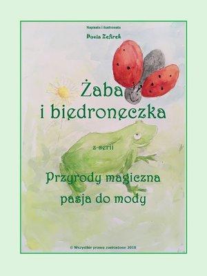 """cover image of Żaba i biedroneczka z serii """"Przyrody magiczna pasja do mody."""""""