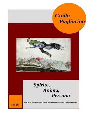 cover image of Spirito, Anima, Persona dall'antichità greca ed ebraica al mondo cristiano contemporaneo